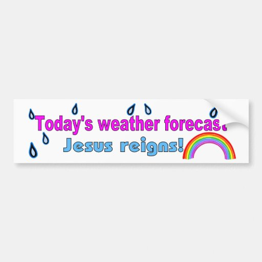 Today's forecast Jesus reigns Bumper Stickers