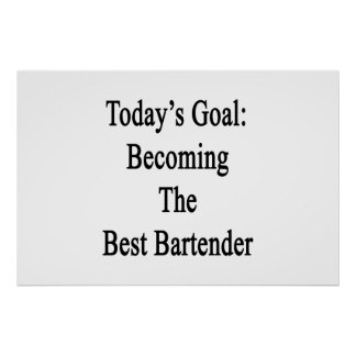 Today's Goal Becoming The Best Bartender Poster