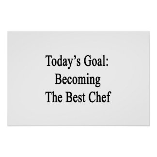 Today's Goal Becoming The Best Chef Poster