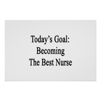 Today's Goal Becoming The Best Nurse Poster