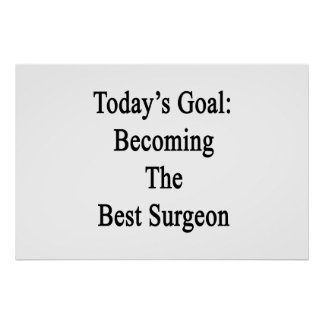 Today's Goal Becoming The Best Surgeon Poster