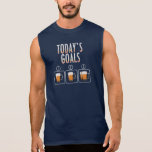 Today's Goals Beer Sleeveless Shirt at Zazzle