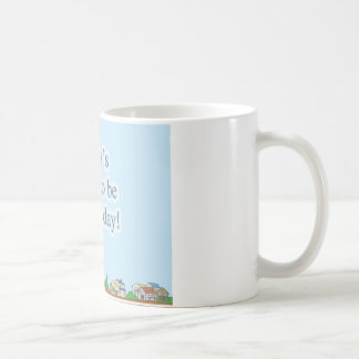 Today's going to be a great day! coffee mug