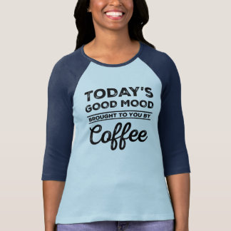 Today's Good Mood Brought To You By Coffee T-shirts