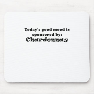 Todays Good Mood is Sponsored by Chardonnay Mouse Pad