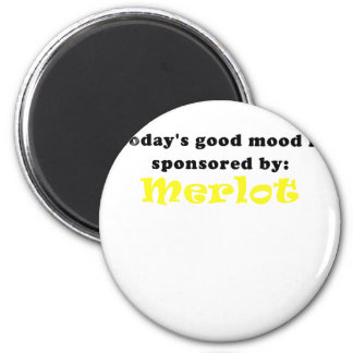 Todays Good Mood is Sponsored by Merlot Magnet