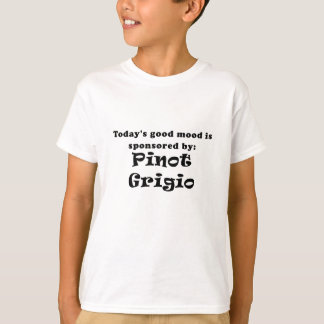 Todays Good Mood is Sponsored by Pinot Grigio T-Shirt
