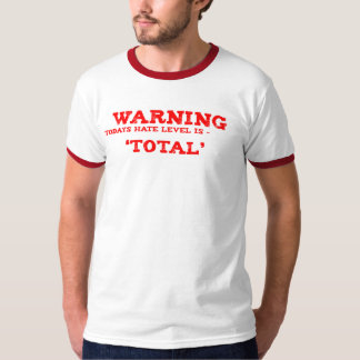 Todays Hate Level is - TOTAL T-Shirt