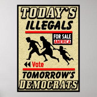 Today's Illegals: Tomorrow's Democrats! Poster