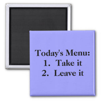 Today's Menu:   1. Take it   2.  Leave it 2 Inch Square Magnet