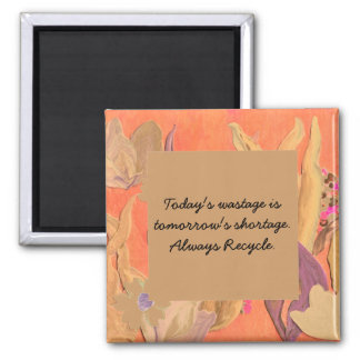 Today's wastage is tomorrow's shortage. Recycle 2 Inch Square Magnet