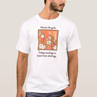Todays wastage is tomorrows shortage. recycle it T-Shirt