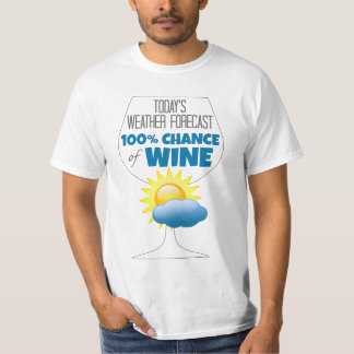 Today's Weather Forecast 100% Chance of Wine T-Shirt