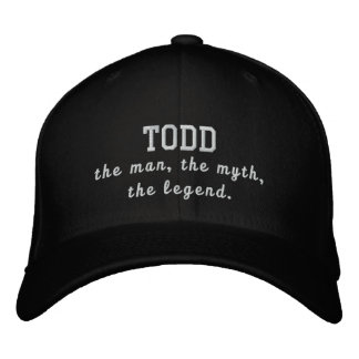 Todd the man, the myth, the legend embroidered hats