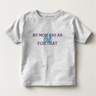 Toddler T-Shirt- My Mom Has An Oil For That Shirts