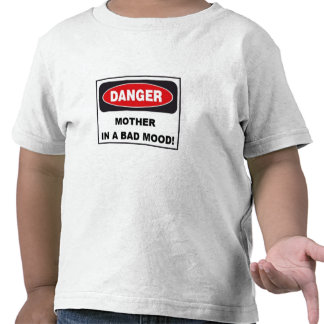 Toddler Tee - DANGER, MOTHER IN BAD MOOD!