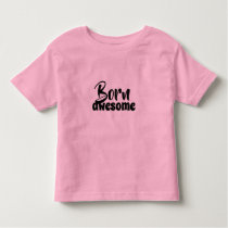 """Toddler Tshirt 2 """"Born Awesome"""""""