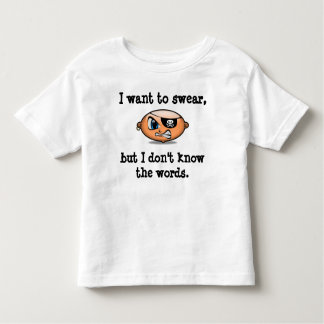 Toddlers want to swear toddler t-shirt