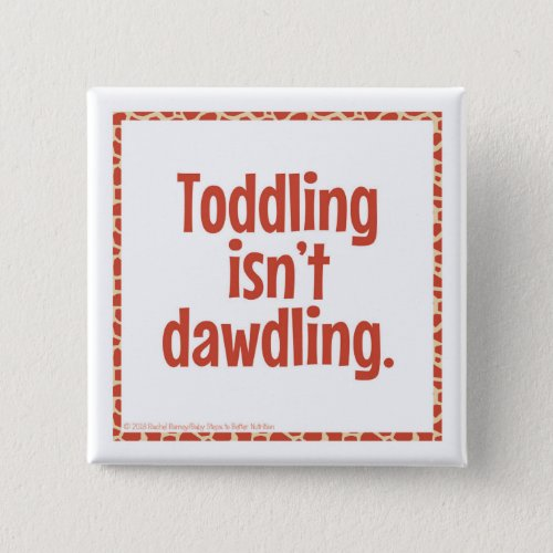 Toddling Isn't Dawdling button