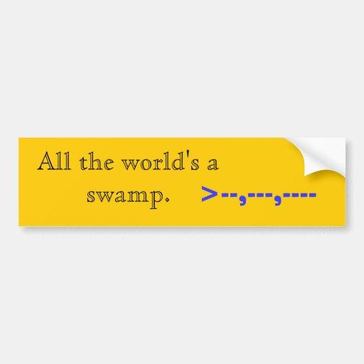 Todo el mundo es un pantano., >--,---,---- pegatina de parachoque
