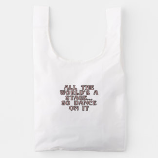 Todo el mundo es una etapa… así que danza en él bolsa reutilizable