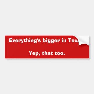 Todo es más grande en Texas.Yep, de que también Pegatina De Parachoque