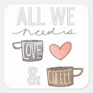 Todo lo que necesitamos es amor y café pegatina cuadrada