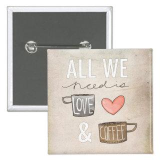 Todo lo que necesitamos es amor y café pin cuadrado