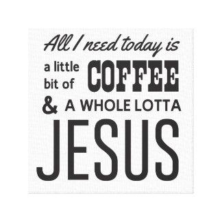 Todo lo que necesito está hoy un poco de café impresión de lienzo