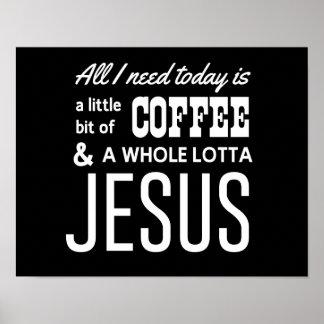 Todo lo que necesito está hoy un poco de café póster