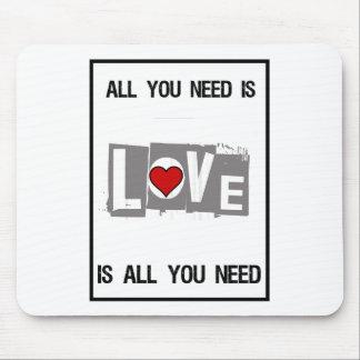 Todo lo que usted necesita es amor es todo usted mousepad