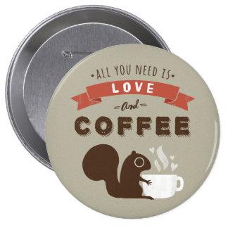 Todo lo que usted necesita es amor y café - pin redondo de 4 pulgadas