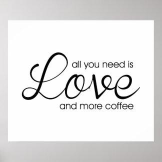 Todo lo que usted necesita es amor y más café póster