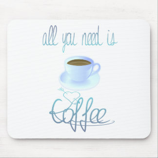 Todo lo que usted necesita es café Mousepad