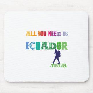 Todo lo que usted necesita es Ecuador_Travel Mousepad