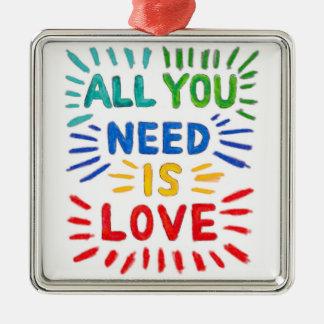 Todo lo que usted necesita es ornamento del amor adorno cuadrado plateado