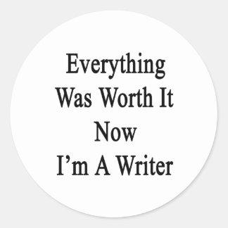 Todo lo valió ahora que soy escritor pegatina redonda