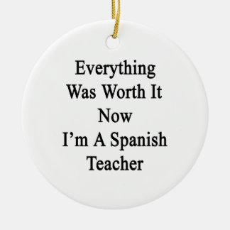 Todo lo valió ahora que soy profesor español ornamento de navidad
