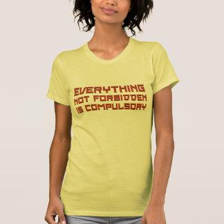 Todo no prohibida es obligatorio camisetas