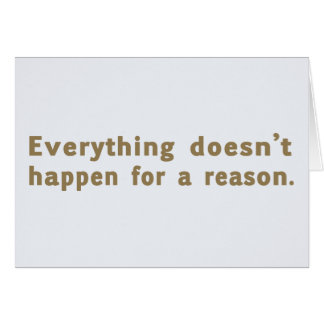 Todo no sucede por una razón tarjeta