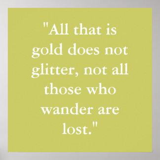 """""""Todo que es oro no brilla, no todo el tho… Posters"""
