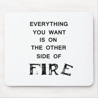 todo que usted quiere está al otro lado de fire.p alfombrillas de raton