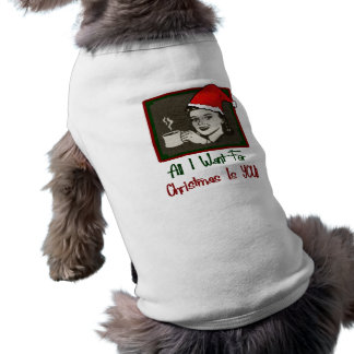 Todos lo que quiero para la camisa del perro del n ropa de perro