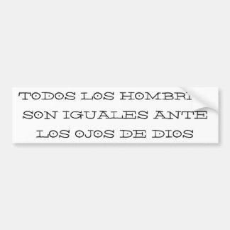 TODOS LOS HOMBRES SON IGUALES ANTE LOS OJOS DE ... BUMPER STICKER