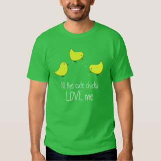 Todos los polluelos lindos me aman camisa