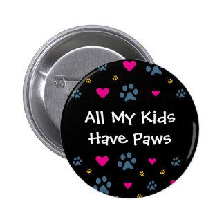 Todos mis Niño-Niños tienen patas Pin Redondo De 2 Pulgadas