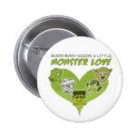 Todos necesita un pequeño amor del monstruo pin