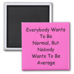 Todos quiere ser normal imán de frigorifico