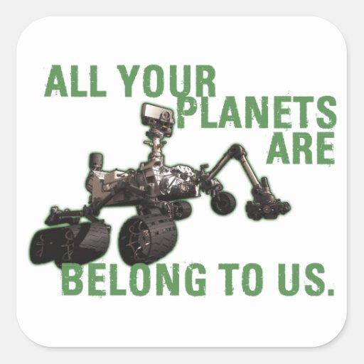 Todos sus planetas son pertenecen a nosotros. pegatina cuadrada
