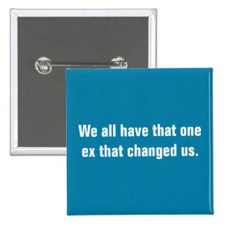 Todos tenemos que uno ex que nos cambió pin cuadrado